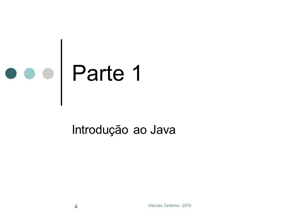 Marcelo Zeferino - 2010 4 Parte 1 Introdução ao Java