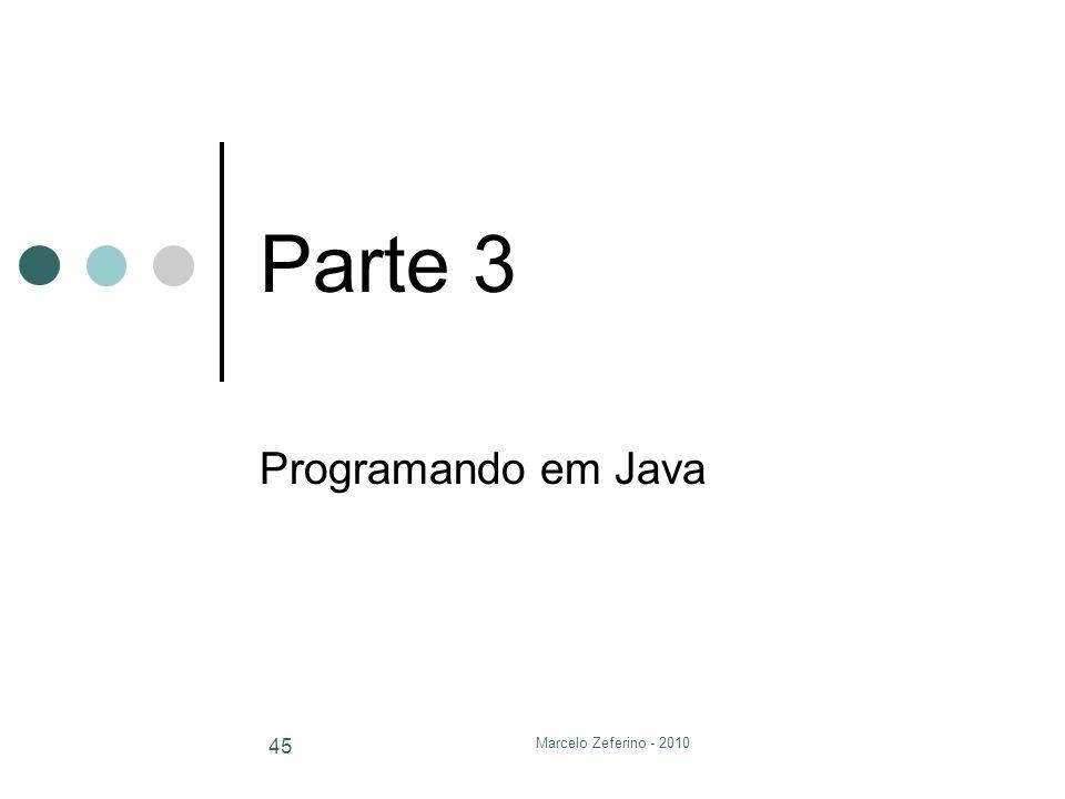 Marcelo Zeferino - 2010 45 Parte 3 Programando em Java