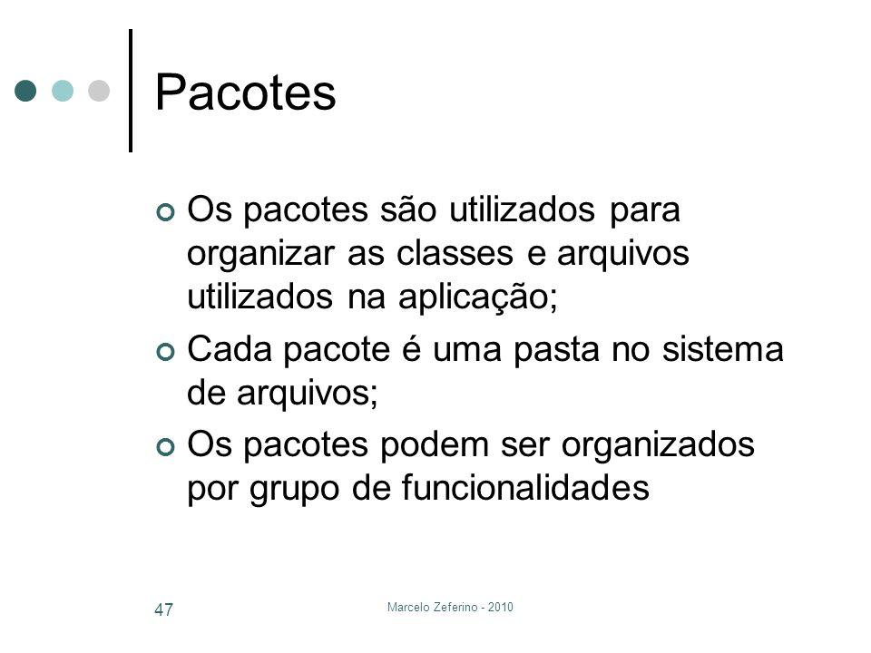 Marcelo Zeferino - 2010 47 Pacotes Os pacotes são utilizados para organizar as classes e arquivos utilizados na aplicação; Cada pacote é uma pasta no