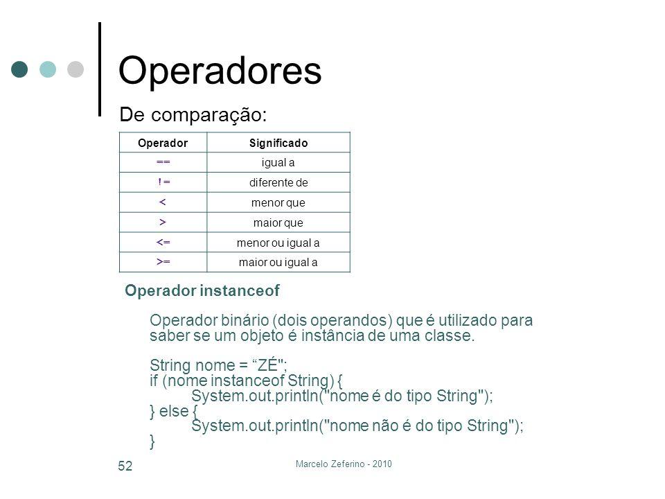 Marcelo Zeferino - 2010 52 Operadores De comparação: Operador instanceof Operador binário (dois operandos) que é utilizado para saber se um objeto é i