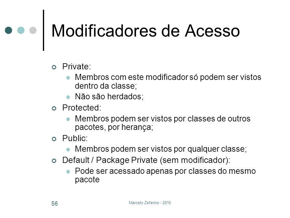 Marcelo Zeferino - 2010 56 Modificadores de Acesso Private: Membros com este modificador só podem ser vistos dentro da classe; Não são herdados; Prote