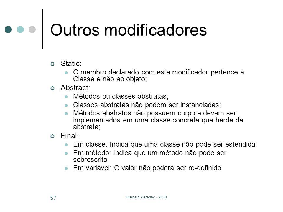 Marcelo Zeferino - 2010 57 Outros modificadores Static: O membro declarado com este modificador pertence à Classe e não ao objeto; Abstract: Métodos o
