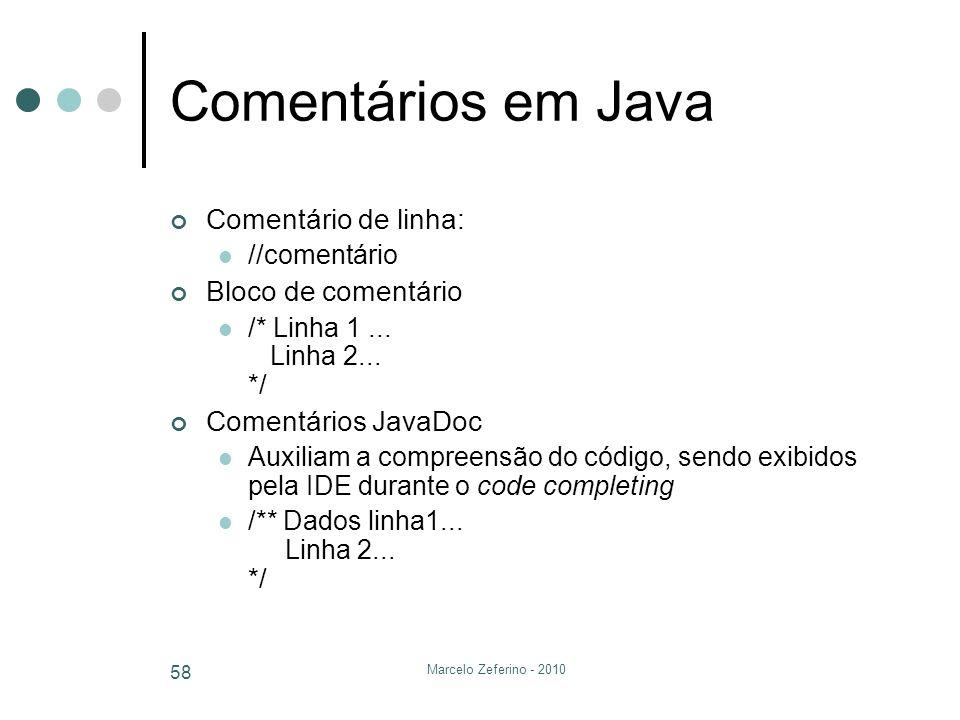 Marcelo Zeferino - 2010 58 Comentários em Java Comentário de linha: //comentário Bloco de comentário /* Linha 1... Linha 2... */ Comentários JavaDoc A