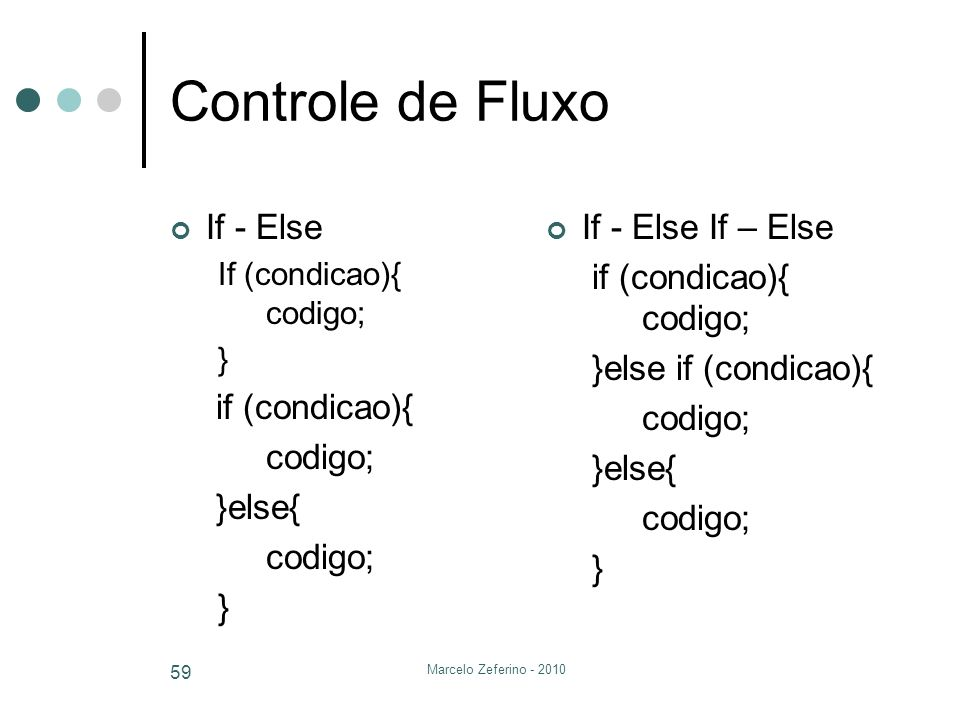 Marcelo Zeferino - 2010 59 Controle de Fluxo If - Else If (condicao){ codigo; } if (condicao){ codigo; }else{ codigo; } If - Else If – Else if (condic