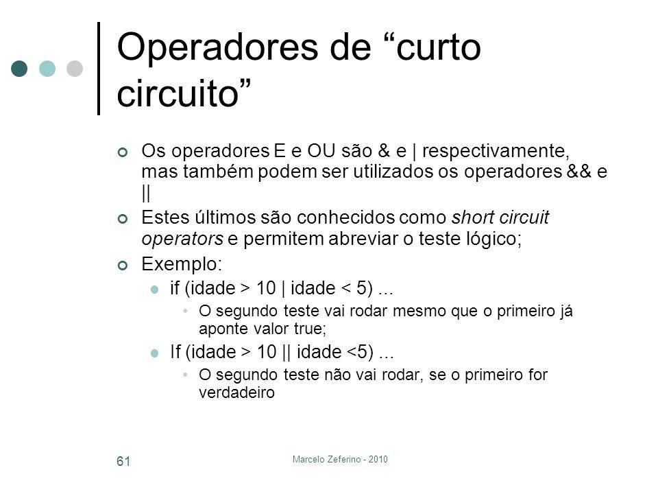 Marcelo Zeferino - 2010 61 Operadores de curto circuito Os operadores E e OU são & e | respectivamente, mas também podem ser utilizados os operadores