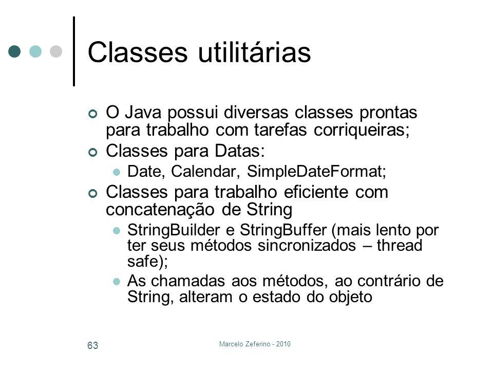 Marcelo Zeferino - 2010 63 Classes utilitárias O Java possui diversas classes prontas para trabalho com tarefas corriqueiras; Classes para Datas: Date
