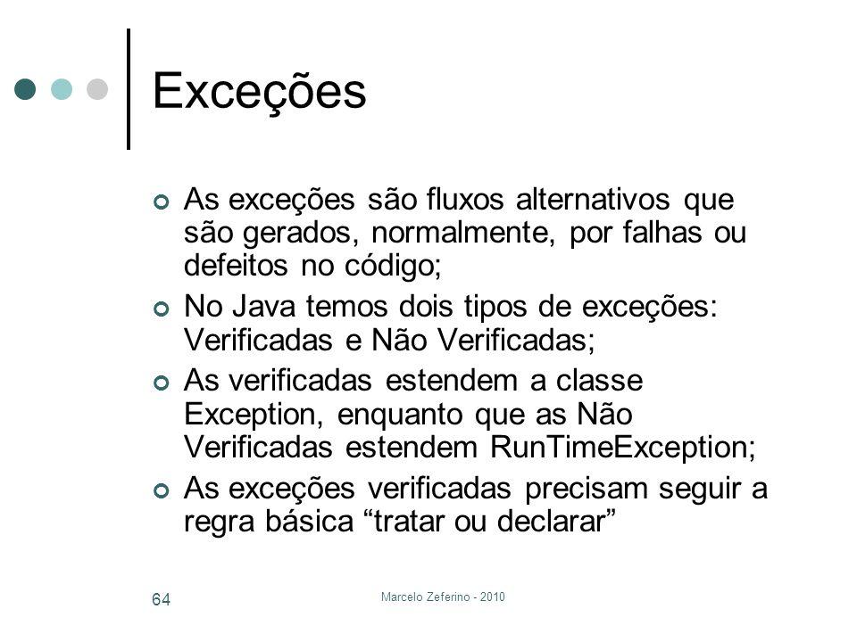 Marcelo Zeferino - 2010 64 Exceções As exceções são fluxos alternativos que são gerados, normalmente, por falhas ou defeitos no código; No Java temos