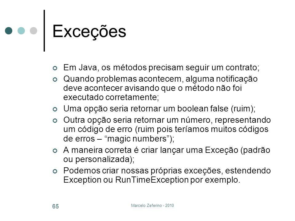 Marcelo Zeferino - 2010 65 Exceções Em Java, os métodos precisam seguir um contrato; Quando problemas acontecem, alguma notificação deve acontecer avi