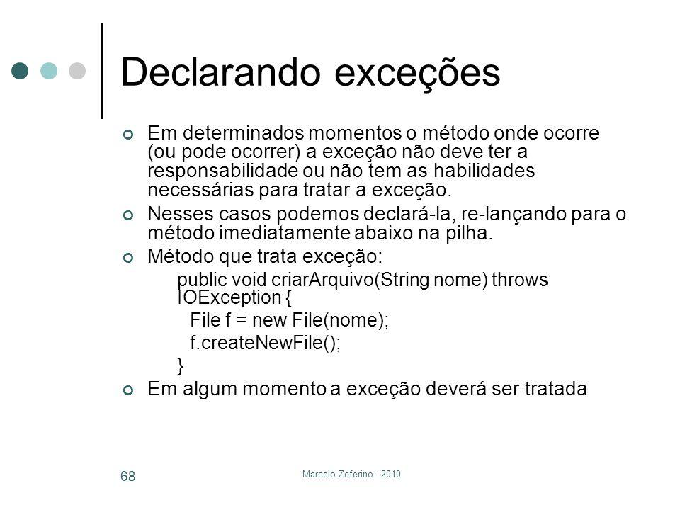 Marcelo Zeferino - 2010 68 Declarando exceções Em determinados momentos o método onde ocorre (ou pode ocorrer) a exceção não deve ter a responsabilida