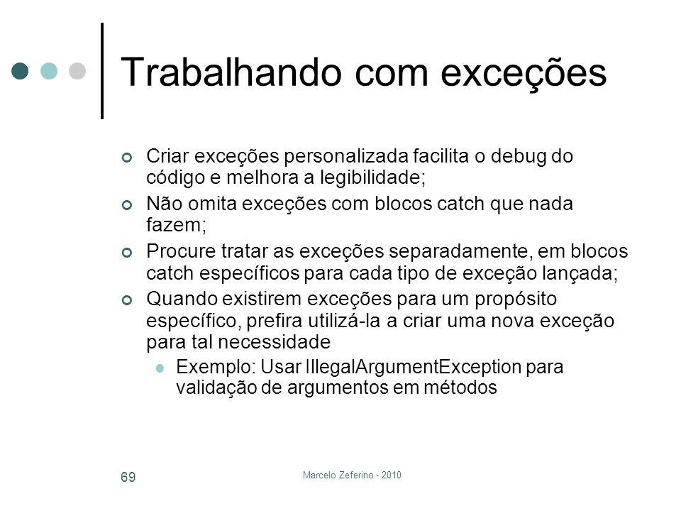 Marcelo Zeferino - 2010 69 Trabalhando com exceções Criar exceções personalizada facilita o debug do código e melhora a legibilidade; Não omita exceçõ