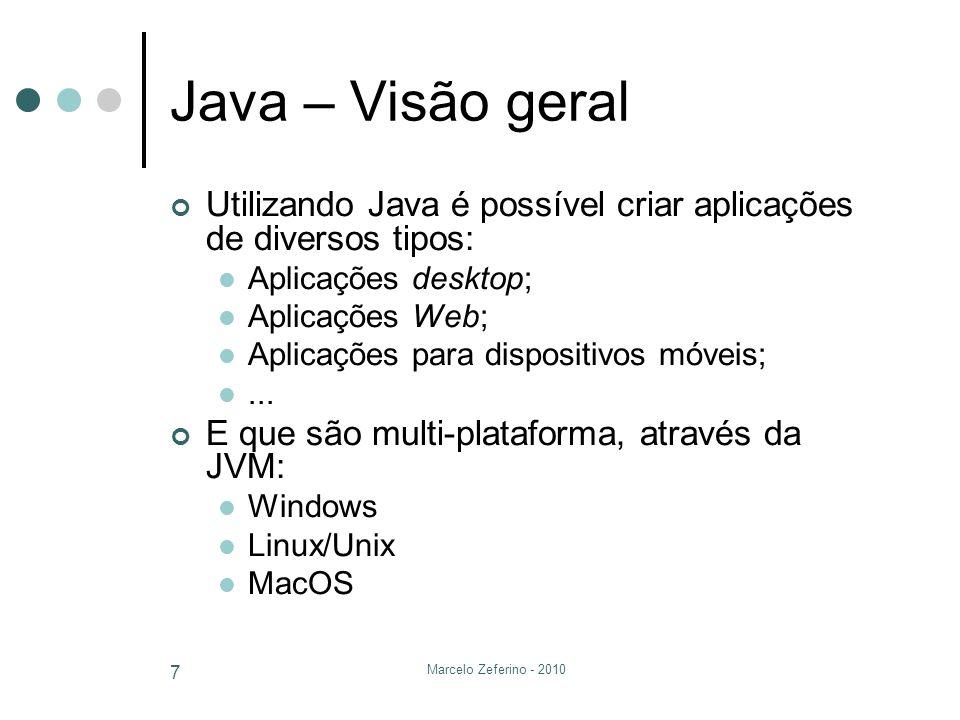 Marcelo Zeferino - 2010 7 Java – Visão geral Utilizando Java é possível criar aplicações de diversos tipos: Aplicações desktop; Aplicações Web; Aplica