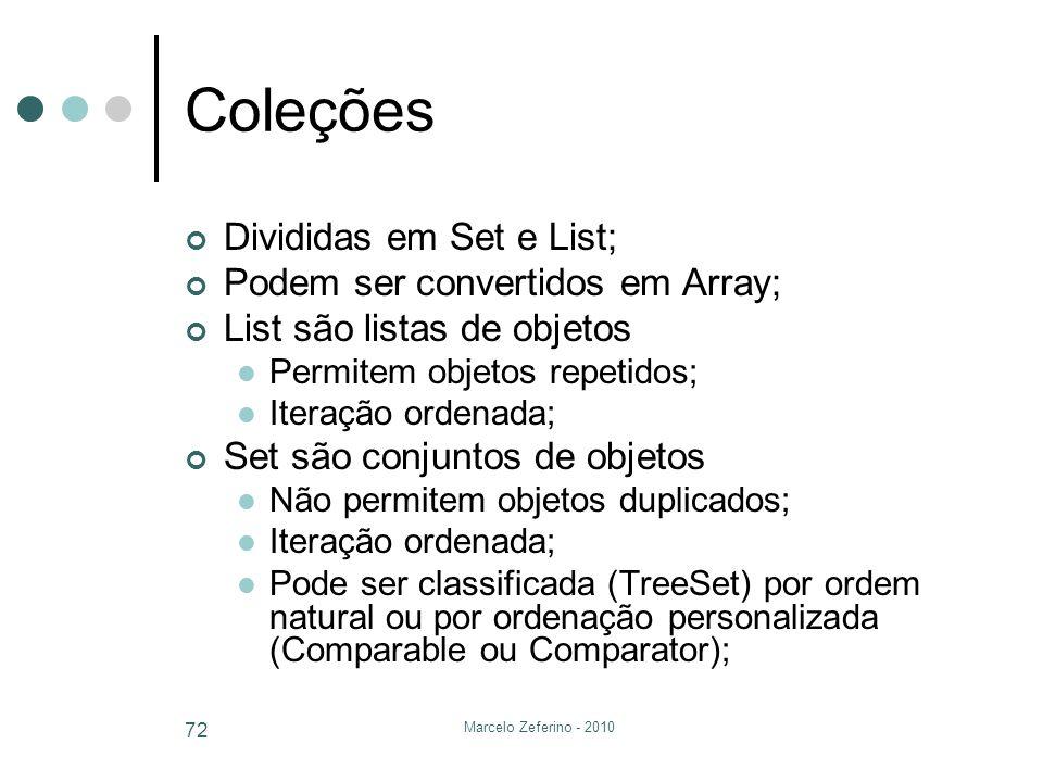 Marcelo Zeferino - 2010 72 Coleções Divididas em Set e List; Podem ser convertidos em Array; List são listas de objetos Permitem objetos repetidos; It