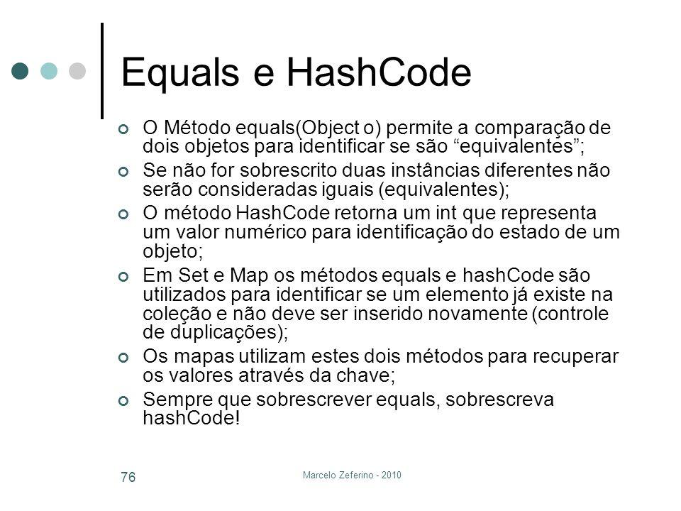 Marcelo Zeferino - 2010 76 Equals e HashCode O Método equals(Object o) permite a comparação de dois objetos para identificar se são equivalentes; Se n