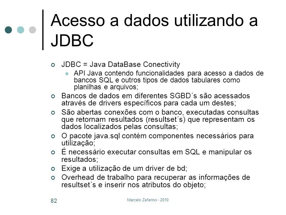 Marcelo Zeferino - 2010 82 Acesso a dados utilizando a JDBC JDBC = Java DataBase Conectivity API Java contendo funcionalidades para acesso a dados de