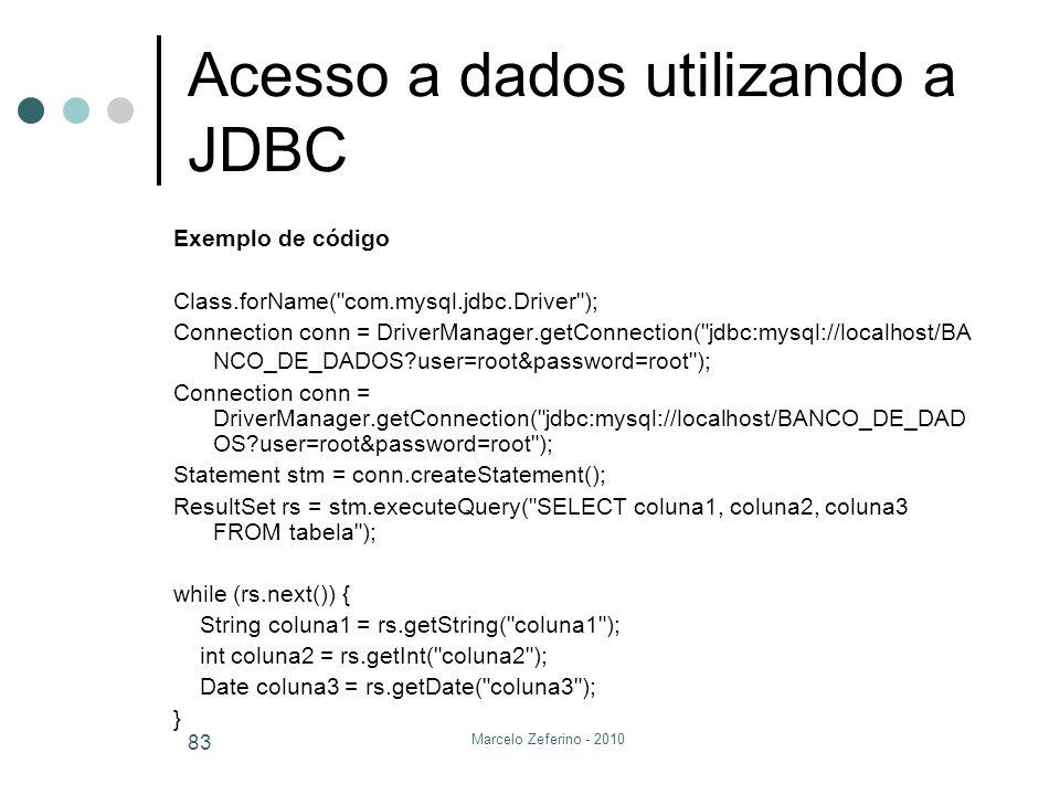 Marcelo Zeferino - 2010 83 Acesso a dados utilizando a JDBC Exemplo de código Class.forName(