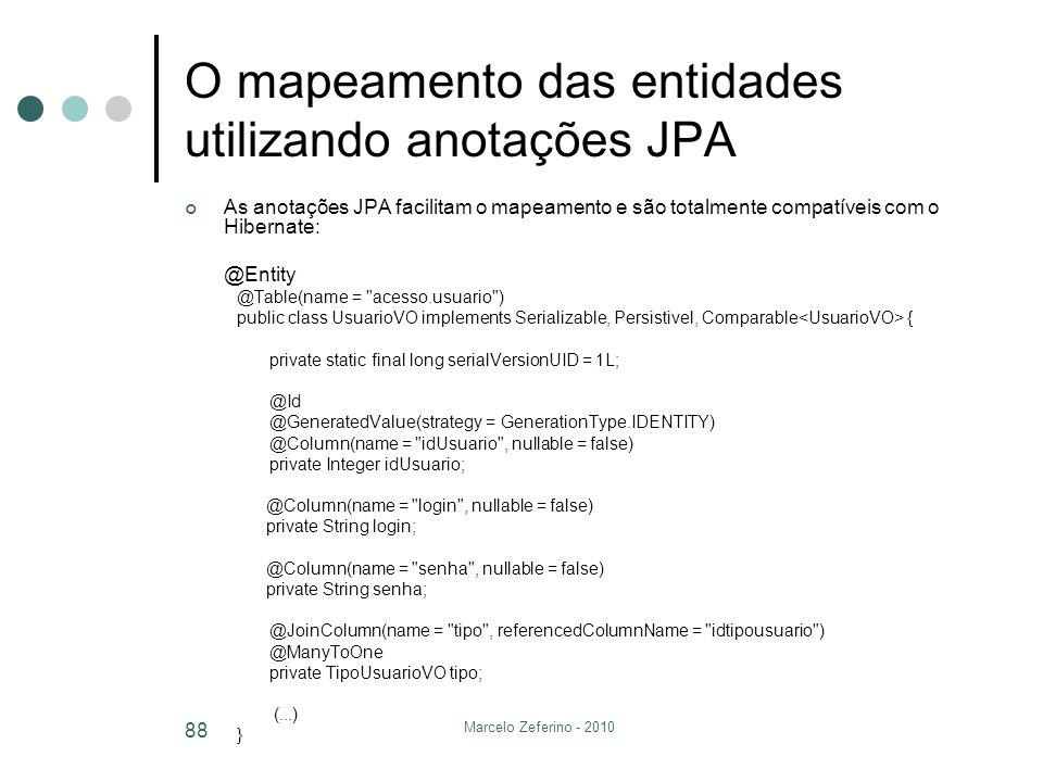 Marcelo Zeferino - 2010 88 O mapeamento das entidades utilizando anotações JPA As anotações JPA facilitam o mapeamento e são totalmente compatíveis co