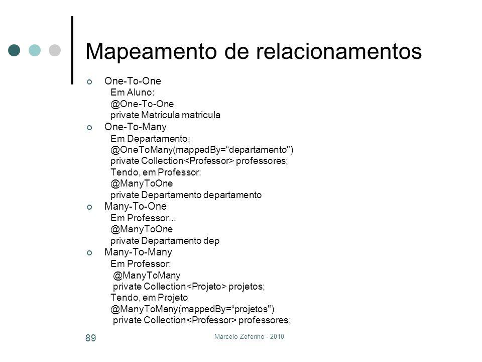 Marcelo Zeferino - 2010 89 Mapeamento de relacionamentos One-To-One Em Aluno: @One-To-One private Matricula matricula One-To-Many Em Departamento: @On