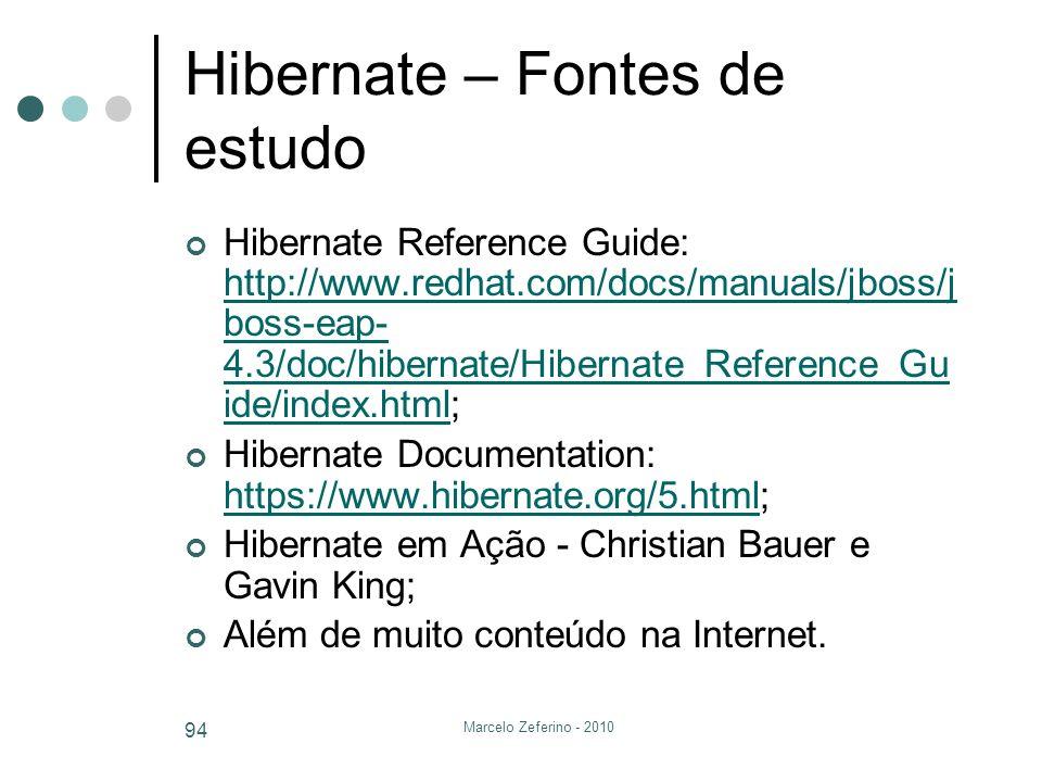 Marcelo Zeferino - 2010 94 Hibernate – Fontes de estudo Hibernate Reference Guide: http://www.redhat.com/docs/manuals/jboss/j boss-eap- 4.3/doc/hibern