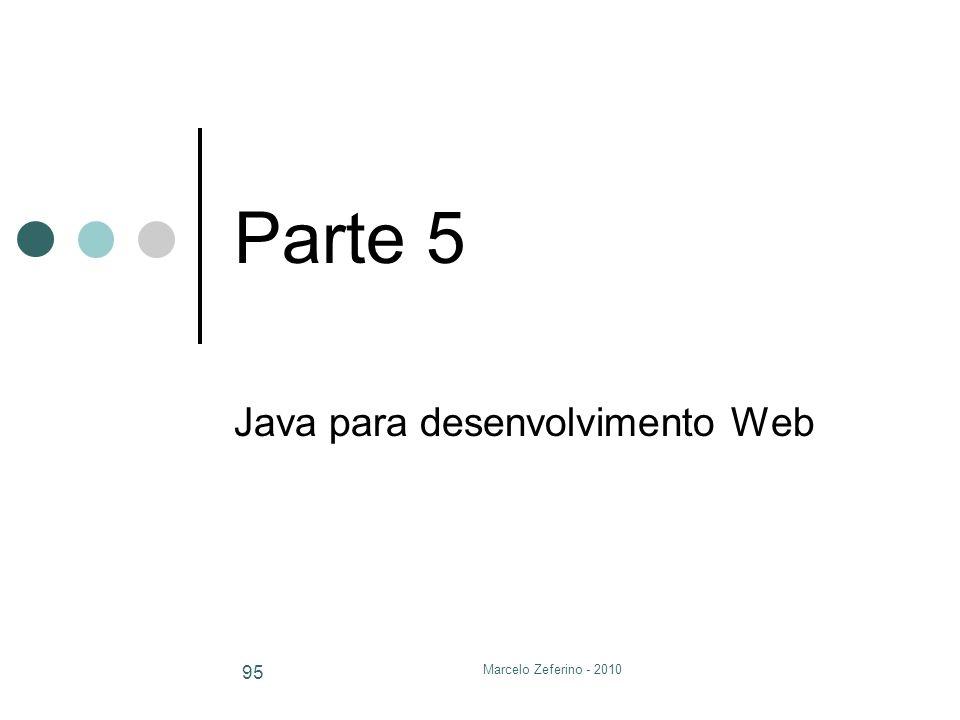 Marcelo Zeferino - 2010 95 Parte 5 Java para desenvolvimento Web