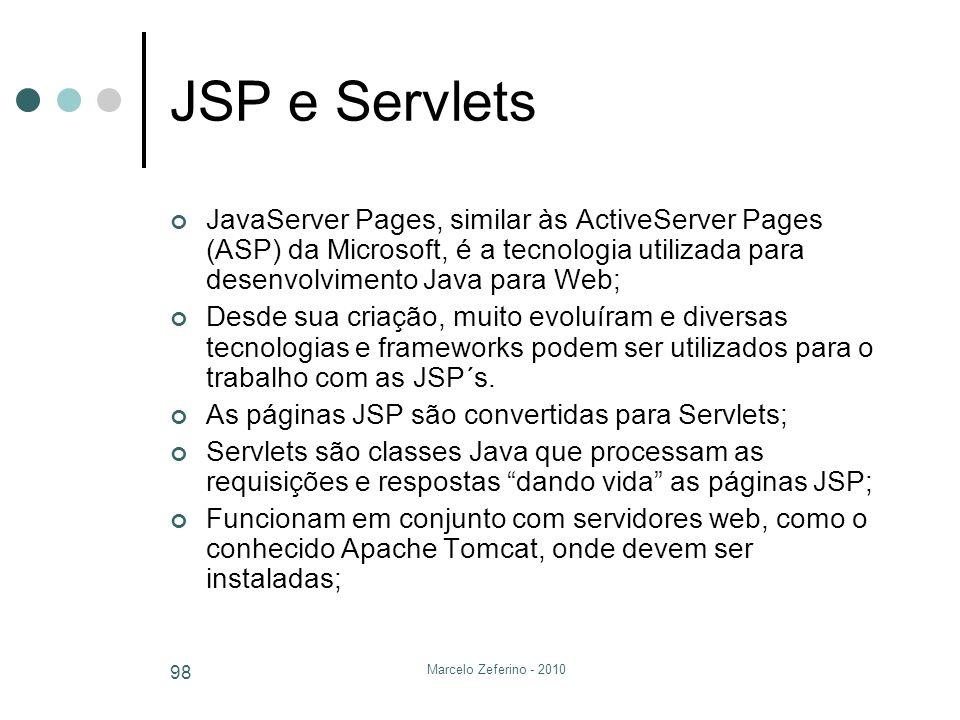 Marcelo Zeferino - 2010 98 JSP e Servlets JavaServer Pages, similar às ActiveServer Pages (ASP) da Microsoft, é a tecnologia utilizada para desenvolvi