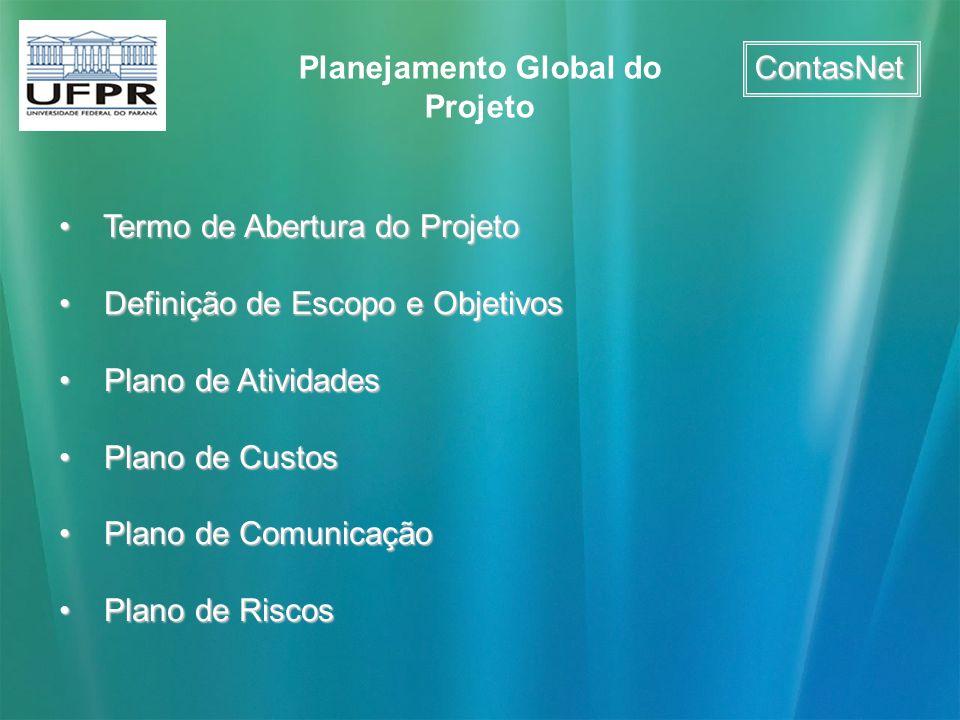 ContasNet Planejamento Global do Projeto Termo de Abertura do Projeto Termo de Abertura do Projeto Definição de Escopo e Objetivos Definição de Escopo