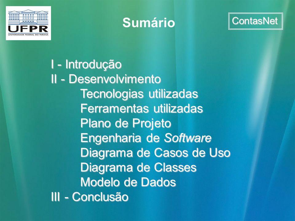 ContasNet I - Introdução II - Desenvolvimento Tecnologias utilizadas Ferramentas utilizadas Plano de Projeto Engenharia de Software Diagrama de Casos