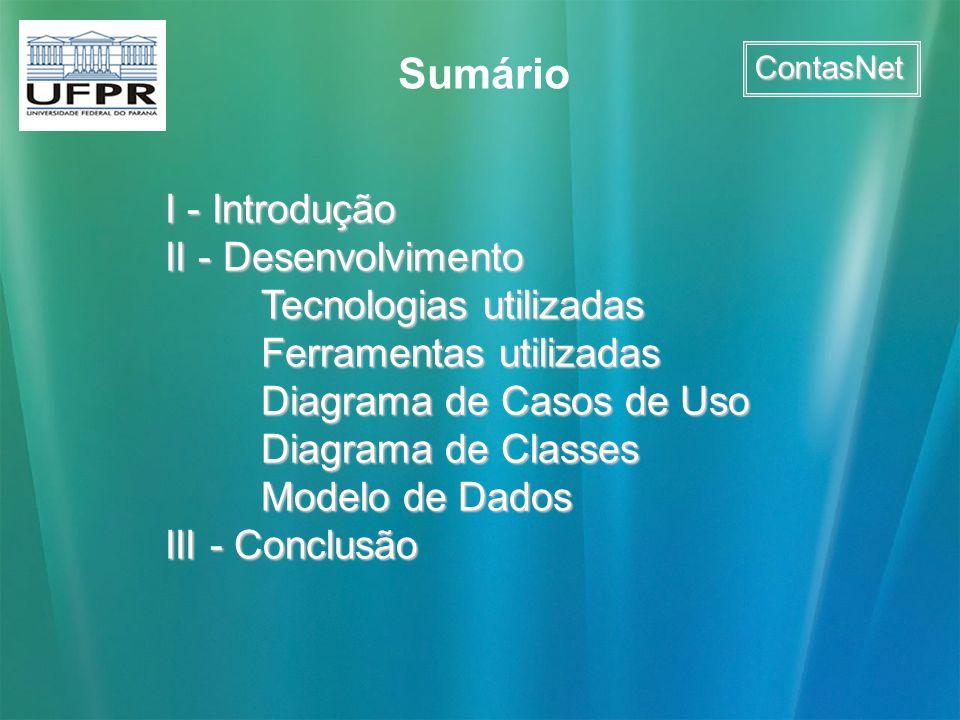 ContasNet I - Introdução II - Desenvolvimento Tecnologias utilizadas Ferramentas utilizadas Diagrama de Casos de Uso Diagrama de Classes Modelo de Dad