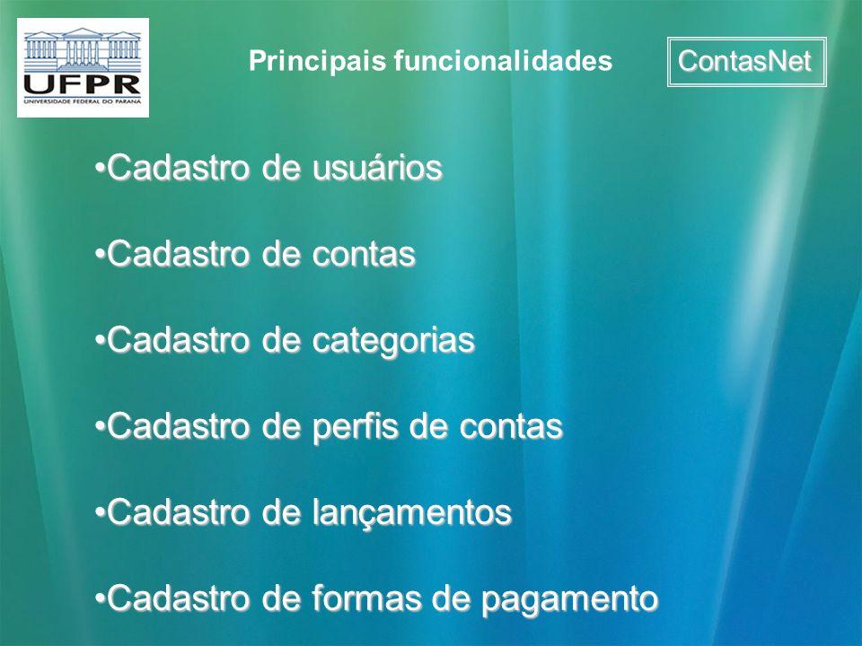 ContasNet Principais funcionalidades Cadastro de usuáriosCadastro de usuários Cadastro de contasCadastro de contas Cadastro de categoriasCadastro de c