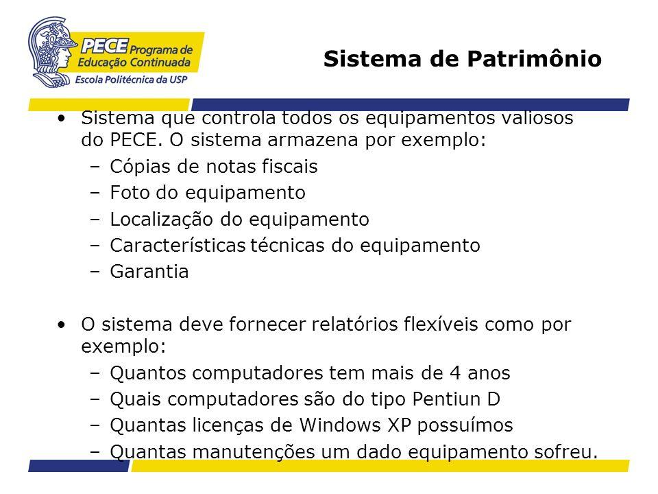 Sistema de Patrimônio Sistema que controla todos os equipamentos valiosos do PECE. O sistema armazena por exemplo: –Cópias de notas fiscais –Foto do e