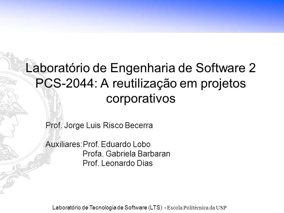 Laboratório de Tecnologia de Software (LTS) - Escola Politécnica da USP Laboratório de Engenharia de Software 2 PCS-2044: A reutilização em projetos c