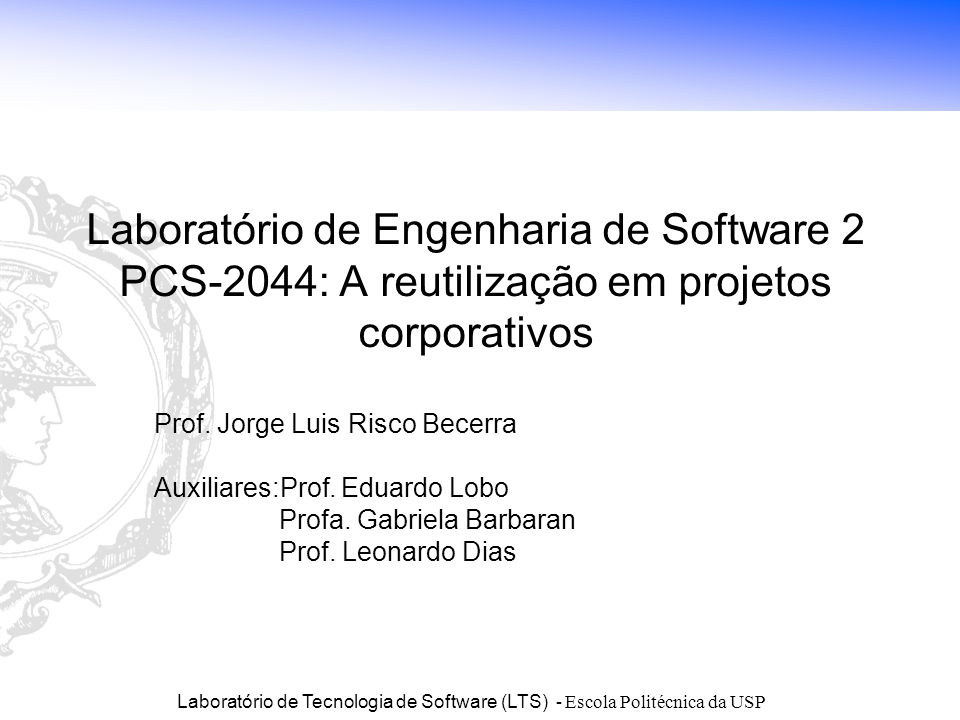Laboratório de Tecnologia de Software (LTS) - Escola Politécnica da USP BD WebE-mail Portal 1 Gerencial Portal 2 Estoque Portal N Financeiro...