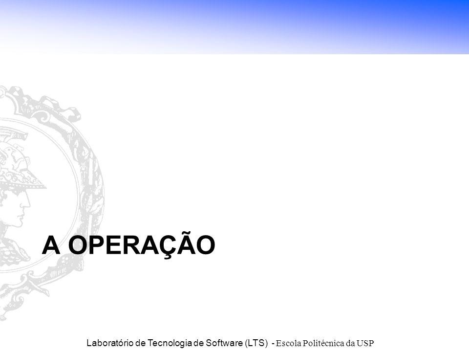Laboratório de Tecnologia de Software (LTS) - Escola Politécnica da USP A OPERAÇÃO