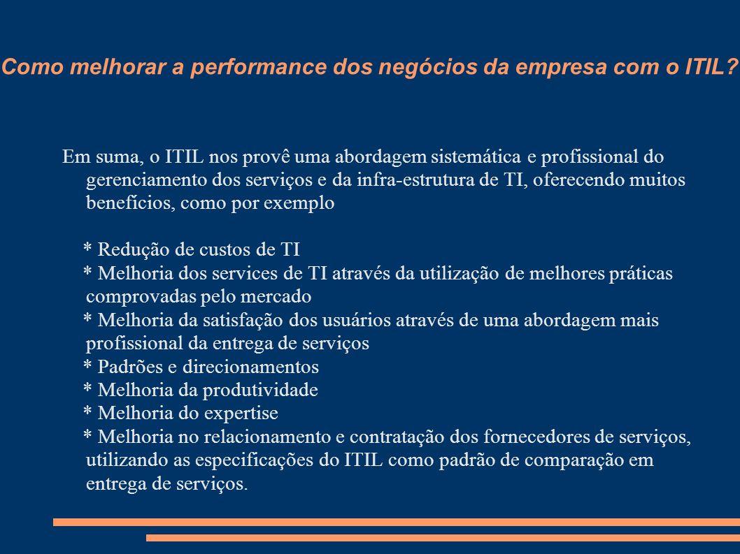 Como melhorar a performance dos negócios da empresa com o ITIL? Em suma, o ITIL nos provê uma abordagem sistemática e profissional do gerenciamento do