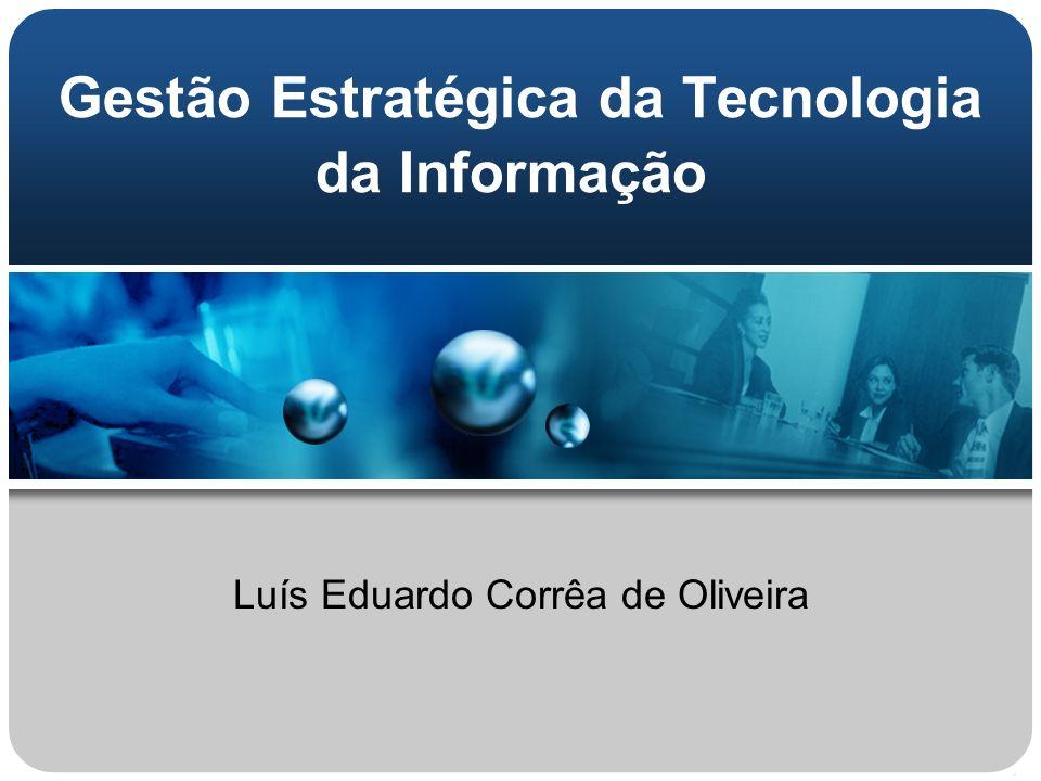 Gestão Estratégica da Tecnologia da Informação Luís Eduardo Corrêa de Oliveira