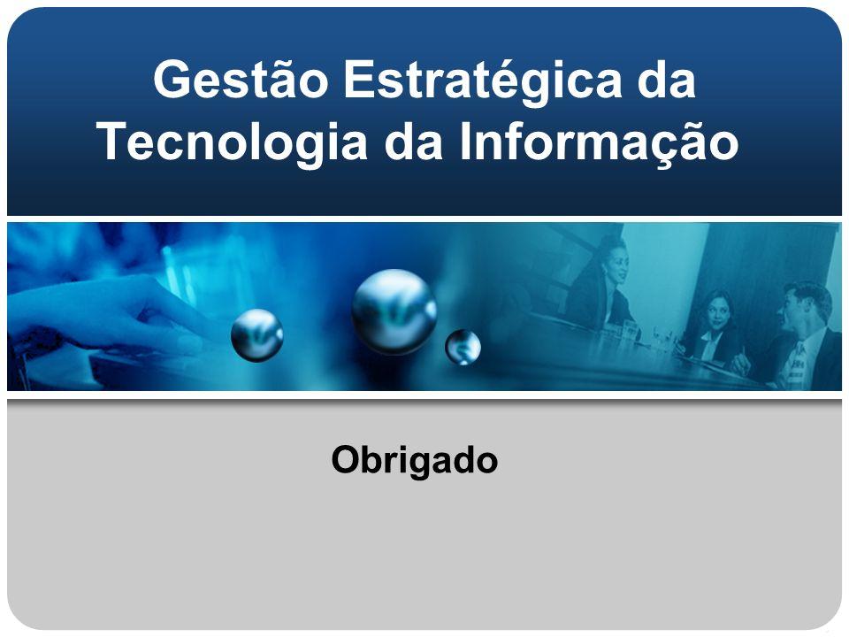 Obrigado Gestão Estratégica da Tecnologia da Informação