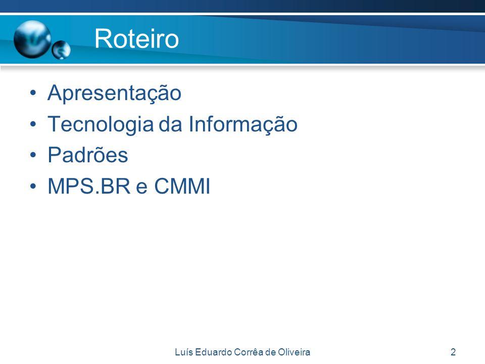 Luís Eduardo Corrêa de Oliveira13 Em Otimização Gerenciado Quantitativamente Definido Largamente Definido Parcialmente Definido Gerenciado Parcialmente Gerenciado A B C D E F G 2 3 4 5 Relacionamento com o CMMI MR-MPS