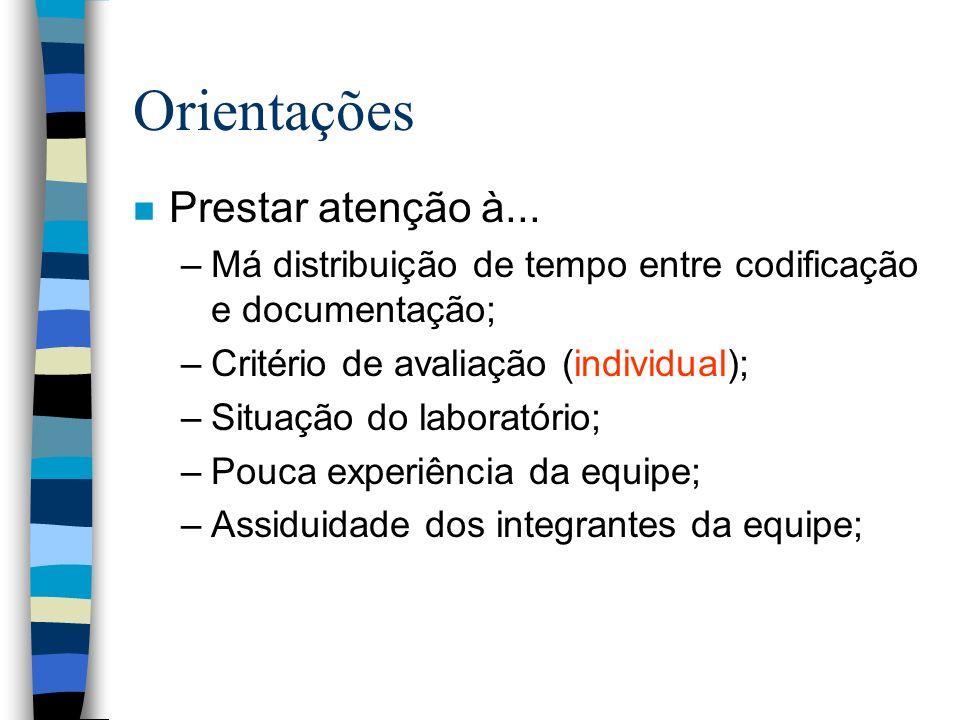 Orientações n Prestar atenção à... –Má distribuição de tempo entre codificação e documentação; –Critério de avaliação (individual); –Situação do labor