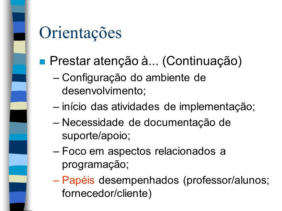 Orientações n Prestar atenção à... (Continuação) –Configuração do ambiente de desenvolvimento; –início das atividades de implementação; –Necessidade d