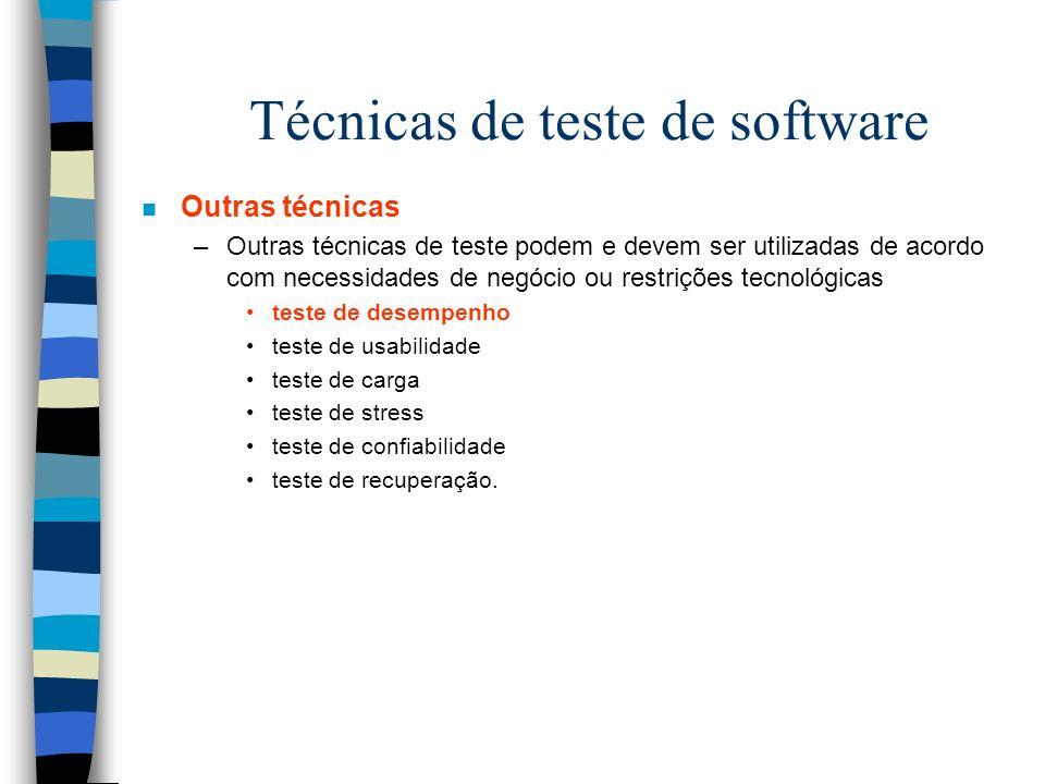 Técnicas de teste de software n Outras técnicas –Outras técnicas de teste podem e devem ser utilizadas de acordo com necessidades de negócio ou restrições tecnológicas teste de desempenho teste de usabilidade teste de carga teste de stress teste de confiabilidade teste de recuperação.