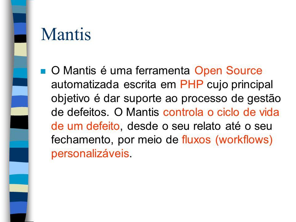 Mantis n O Mantis é uma ferramenta Open Source automatizada escrita em PHP cujo principal objetivo é dar suporte ao processo de gestão de defeitos. O