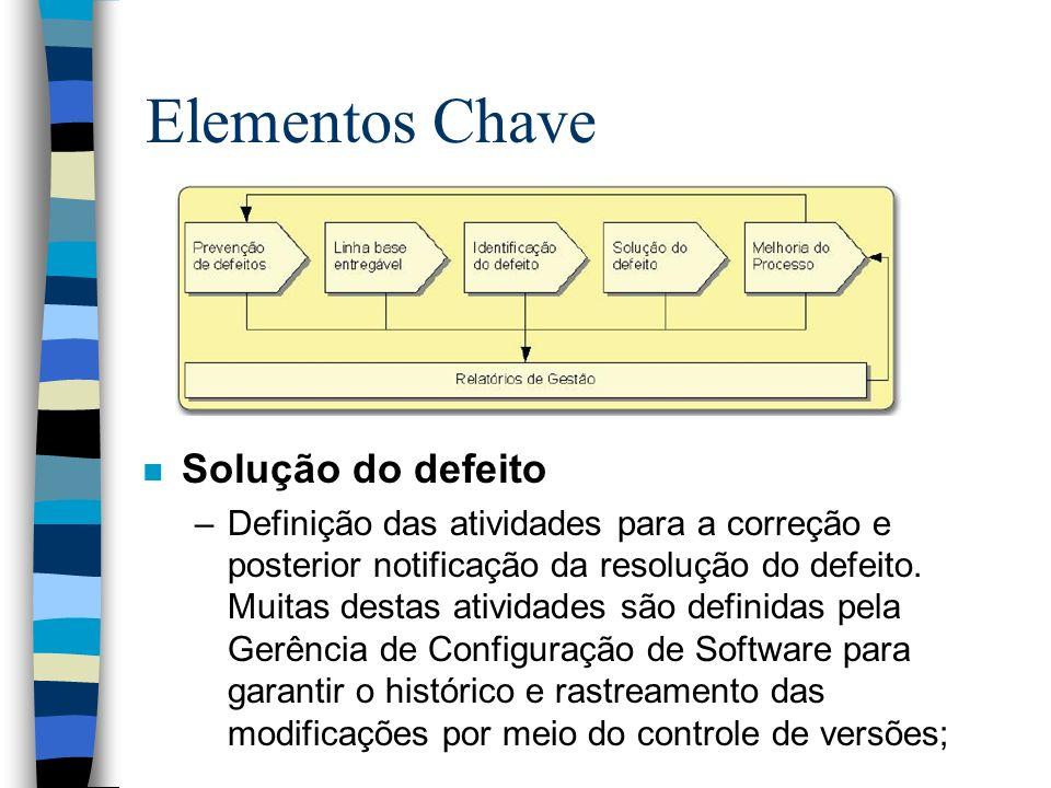 Elementos Chave n Solução do defeito –Definição das atividades para a correção e posterior notificação da resolução do defeito. Muitas destas atividad