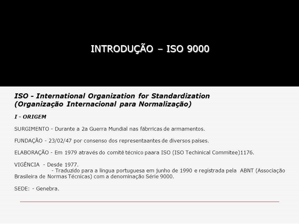 II - OBJETIVO: O objetivo da norma ISO 9000 é Estabelecer normas que representam traduzam o consenso dos diferentes países do mundo, no intuito de padronizar os sistemas de qualidade em uma aldeia global.