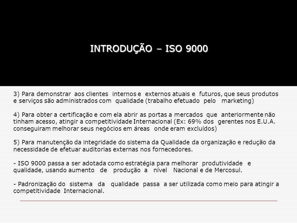 3) Para demonstrar aos clientes internos e externos atuais e futuros, que seus produtos e serviços são administrados com qualidade (trabalho efetuado