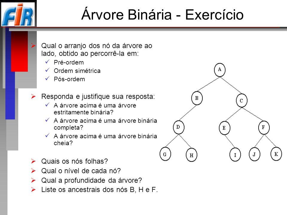 Árvore Binária - Exercício Qual o arranjo dos nó da árvore ao lado, obtido ao percorrê-la em: Pré-ordem Ordem simétrica Pós-ordem Responda e justifiqu