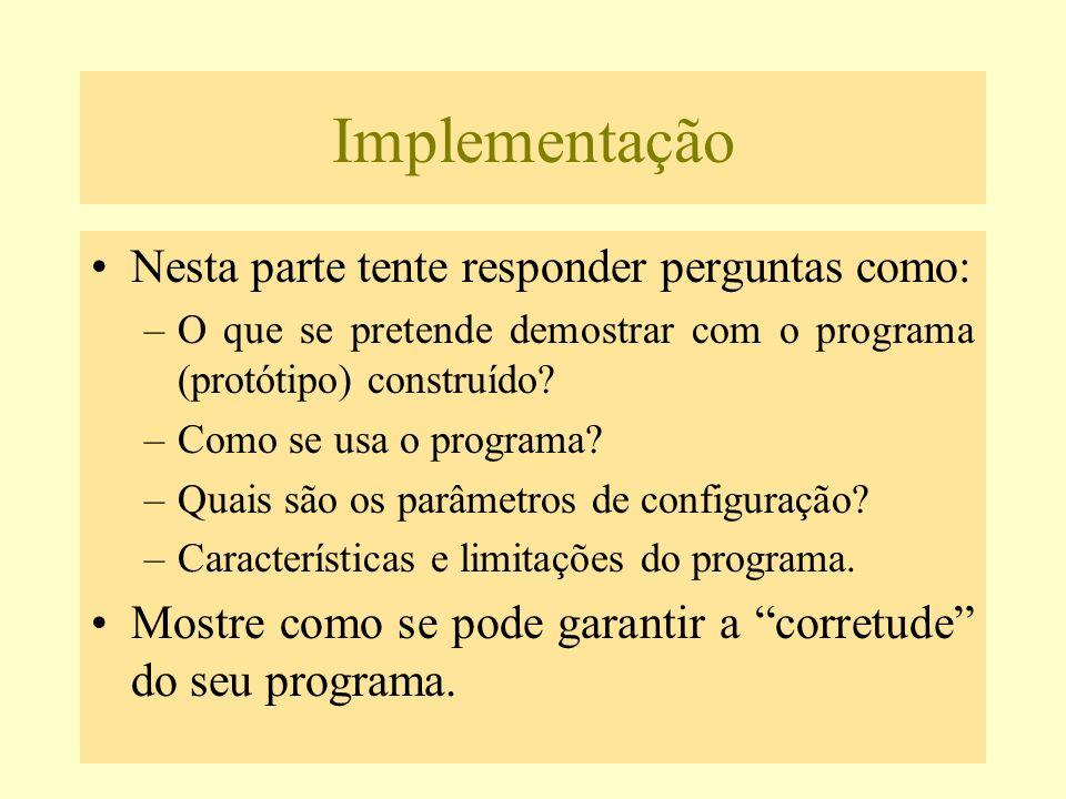 Implementação Nesta parte tente responder perguntas como: –O que se pretende demostrar com o programa (protótipo) construído? –Como se usa o programa?