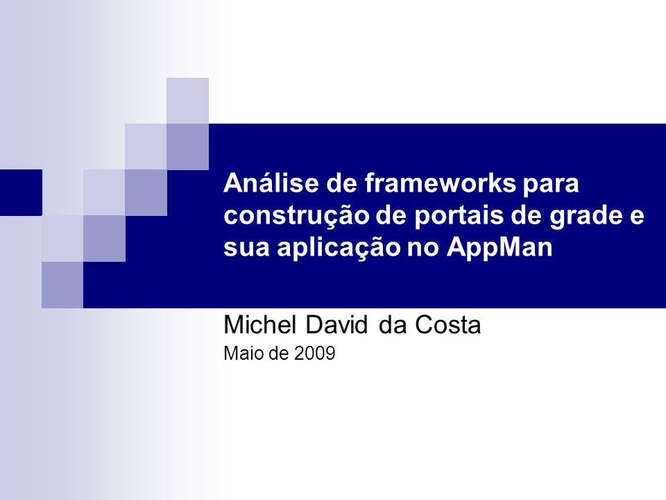 Análise de frameworks para construção de portais de grade e sua aplicação no AppMan Michel David da Costa Maio de 2009