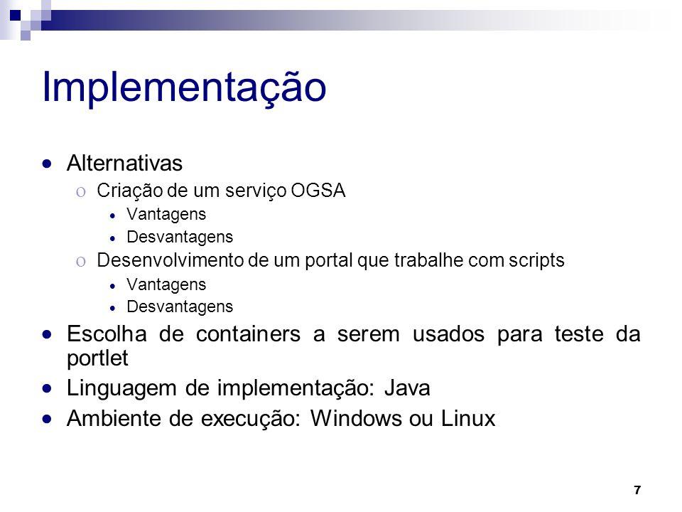 7 Implementação Alternativas Criação de um serviço OGSA Vantagens Desvantagens Desenvolvimento de um portal que trabalhe com scripts Vantagens Desvant