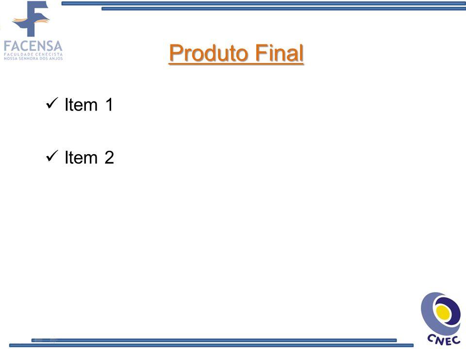 Produto Final Item 1 Item 2