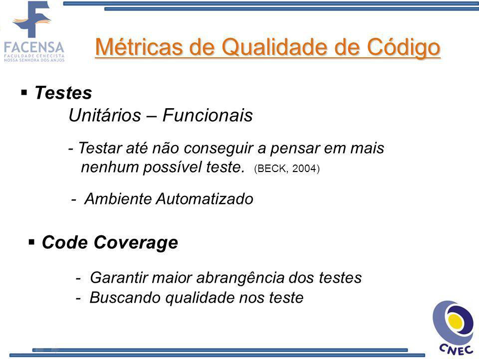 Métricas de Qualidade de Código Testes Unitários – Funcionais - Testar até não conseguir a pensar em mais nenhum possível teste. (BECK, 2004) - Ambien