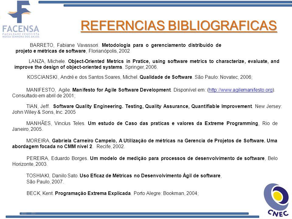 REFERNCIAS BIBLIOGRAFICAS MANHÃES, Vincíus Teles. Um estudo de Caso das praticas e valores da Extreme Programming, Rio de Janeiro, 2005. MOREIRA, Gabr